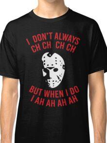 I Don't Always CH CH CH  Classic T-Shirt