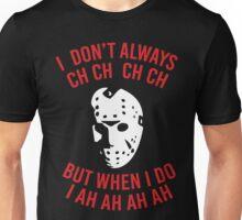 I Don't Always CH CH CH  Unisex T-Shirt