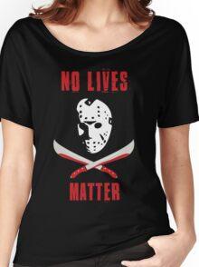 No Lives Matter Women's Relaxed Fit T-Shirt