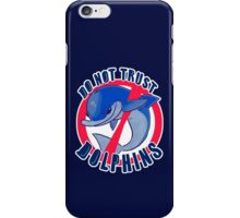 DO NOT TRUST DOLPHINS iPhone Case/Skin