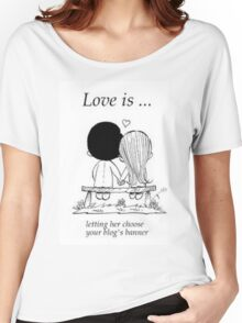 Love Is  Women's Relaxed Fit T-Shirt