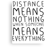Distance means nothing Canvas Print