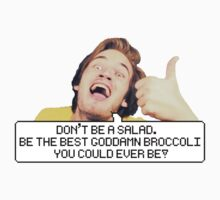 "Pewdiepie: ""Don't be a salad."" by Neysa Tapanes"