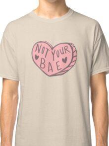 Not Your Bae heart design Classic T-Shirt