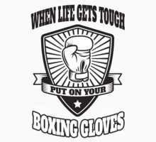 When life gets tough put on your boxing gloves Kids Tee
