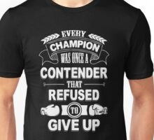 Boxing: Every champion was once refused to give up Unisex T-Shirt