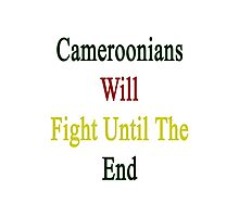 Cameroonians Will Fight Until The End  Photographic Print