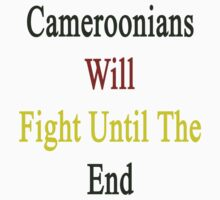 Cameroonians Will Fight Until The End  by supernova23