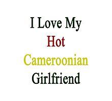 I Love My Hot Cameroonian Girlfriend  Photographic Print