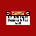 Warning Red Shirts May Be Hazardous ( Phone Cases) by PopCultFanatics