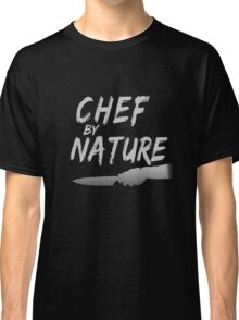 Chef By Nature Kitchen Cooking Classic T-Shirt
