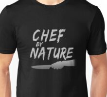 Chef By Nature Kitchen Cooking Unisex T-Shirt