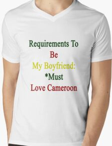 Requirements To Be My Boyfriend: *Must Love Cameroon  Mens V-Neck T-Shirt