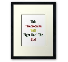 This Cameroonian Will Fight Until The End  Framed Print
