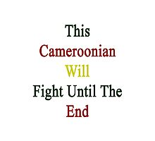 This Cameroonian Will Fight Until The End  Photographic Print