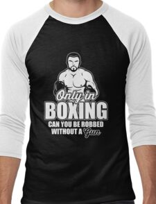 Only in boxing can you be robbed without a gun! Men's Baseball ¾ T-Shirt