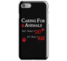 Caring For Animals Pet and Animal Lover iPhone Case/Skin