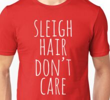Sleigh Hair Don't Care, Christmas Shirt Unisex T-Shirt
