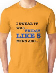 i swear it was friday! Unisex T-Shirt
