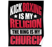 Kickboxing is my religion the ring is my church Poster