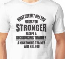 What doesn't kill you makes you stronger except a kickboxing trainer Unisex T-Shirt