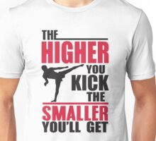 The higher you kick the smaller you get! Unisex T-Shirt