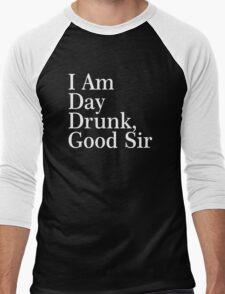 I Am Day Drunk, Good Sir Funny Alcohol Drinking Beer Men's Baseball ¾ T-Shirt