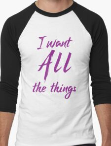 i want all the things Men's Baseball ¾ T-Shirt