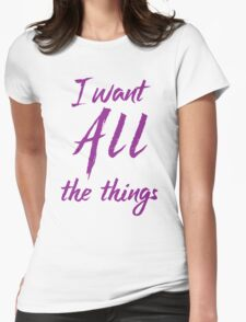 i want all the things Womens Fitted T-Shirt