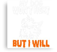 My Yorkie Dog Wont Fight But I Will Canvas Print