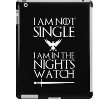 I am not single I am in the nights watch iPad Case/Skin