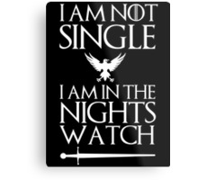 I am not single I am in the nights watch Metal Print