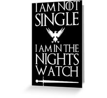 I am not single I am in the nights watch Greeting Card