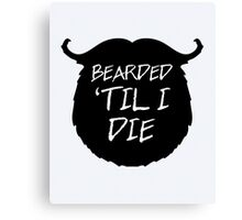 Bearded 'Til I Die Funny Quote Canvas Print