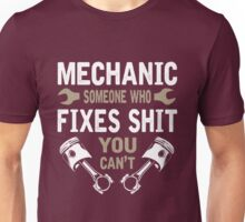 MECHANIC SOMEONE WHO FIXES SHIT YOU CAN'T Unisex T-Shirt