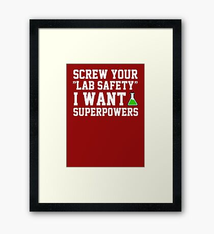 Screw your lab safety, I want super powers Framed Print
