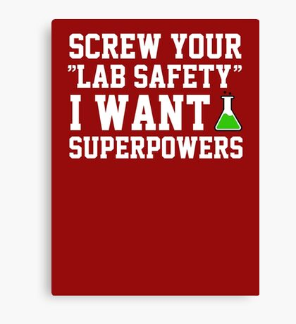 Screw your lab safety, I want super powers Canvas Print