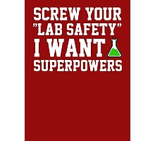 Screw your lab safety, I want super powers Photographic Print