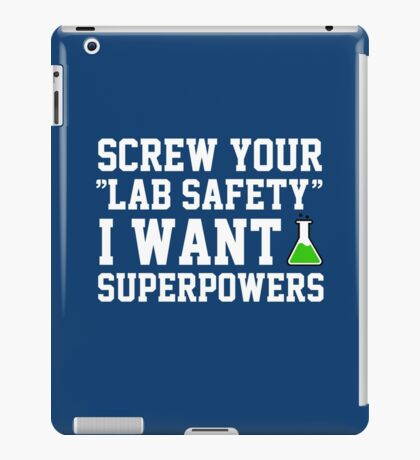 Screw your lab safety, I want super powers iPad Case/Skin