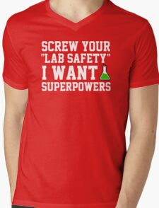 Screw your lab safety, I want super powers Mens V-Neck T-Shirt