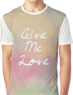 Give Me Love Graphic T-Shirt