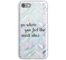 Go Where You Feel The Most Alive iPhone Case/Skin