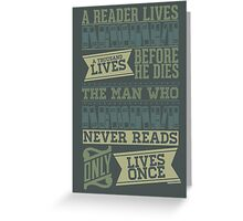 A Reader Lives a Thousand Lives Before He Dies Greeting Card