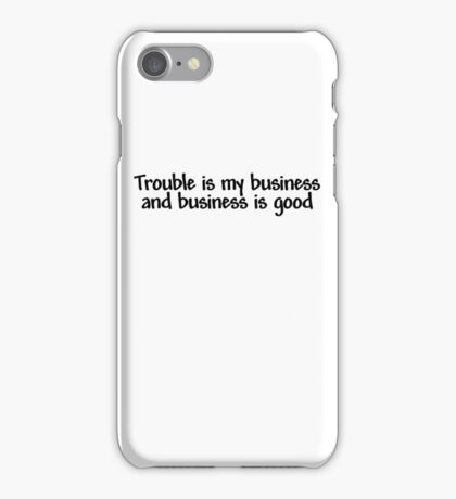 Trouble is my business and business is good iPhone Case/Skin