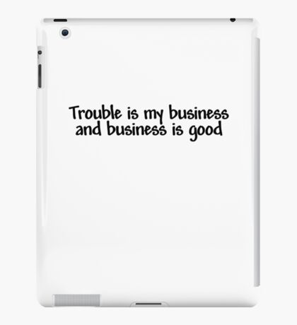 Trouble is my business and business is good iPad Case/Skin
