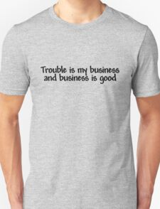 Trouble is my business and business is good Unisex T-Shirt