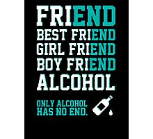 friend. Best friend. Boy friend. Girl friend. Alcohol. Only alcohol has no end. Photographic Print