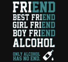 friend. Best friend. Boy friend. Girl friend. Alcohol. Only alcohol has no end. by datthomas