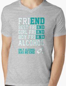 friend. Best friend. Boy friend. Girl friend. Alcohol. Only alcohol has no end. Mens V-Neck T-Shirt