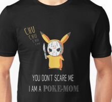 You don't scare me I am a PokeMOM Unisex T-Shirt